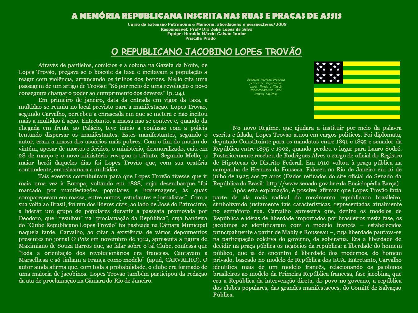 A MEMÓRIA REPUBLICANA INSCRITA NAS RUAS E PRACAS DE ASSIS Curso de Extensão Patrimônio e Memória: abordagens e perspectivas/2008 Responsável: Profª Dr