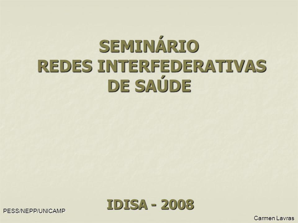 PESS/NEPP/UNICAMP Carmen Lavras Carmen Lavras SEMINÁRIO REDES INTERFEDERATIVAS DE SAÚDE IDISA - 2008
