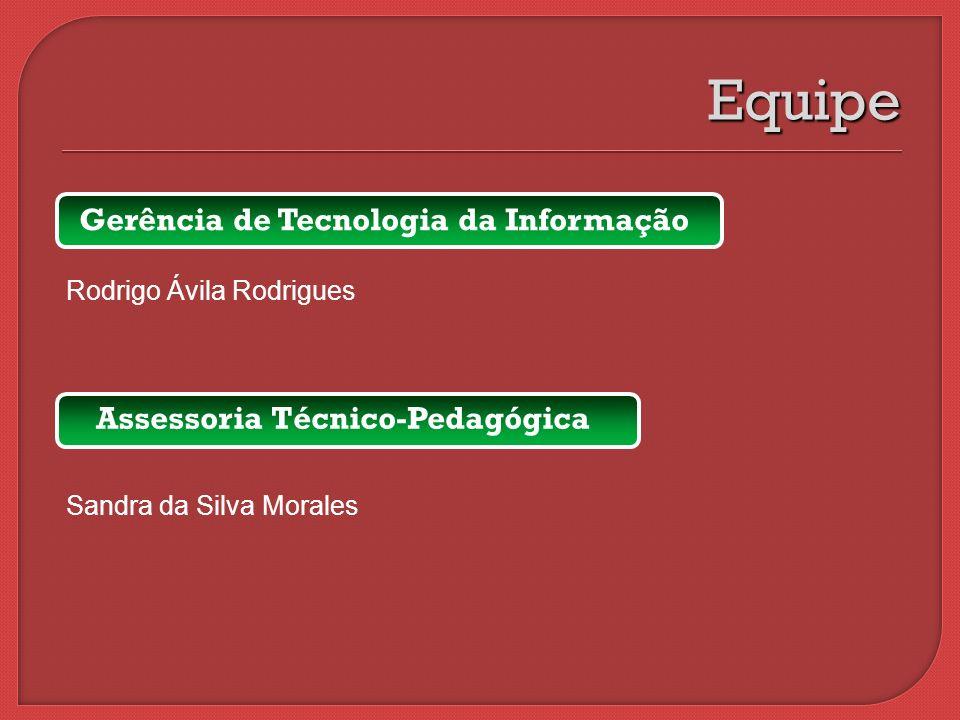 Gerência de Tecnologia da Informação Rodrigo Ávila Rodrigues Equipe Assessoria Técnico-Pedagógica Sandra da Silva Morales