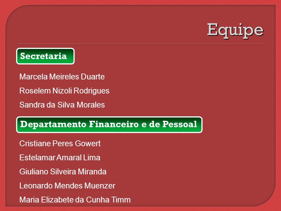 Secretaria Marcela Meireles Duarte Roselem Nizoli Rodrigues Sandra da Silva Morales Equipe Departamento Financeiro e de Pessoal Cristiane Peres Gowert