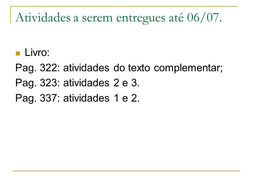 Atividades a serem entregues até 06/07. Livro: Pag. 322: atividades do texto complementar; Pag. 323: atividades 2 e 3. Pag. 337: atividades 1 e 2.