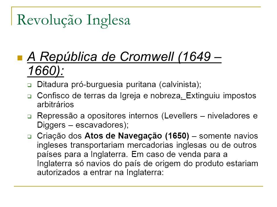 Revolução Inglesa A República de Cromwell (1649 – 1660): Formação da Comunidade Britânica (1651) – Inglaterra, Irlanda, Escócia e País de Gales foram unificados numa só república (a Comunidade Britânica), sob o comando de Cromwell.