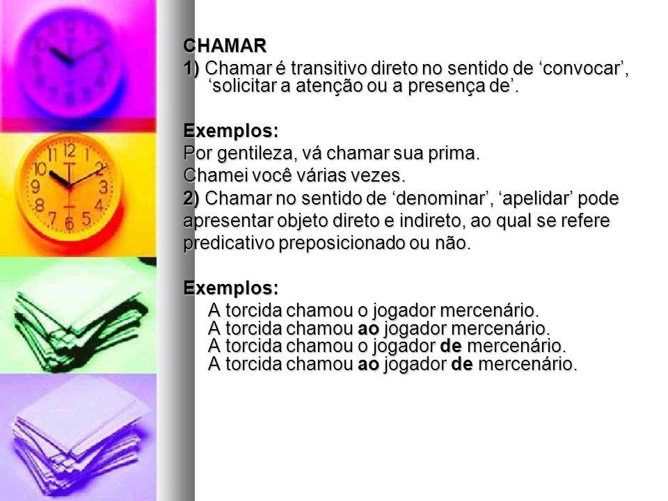 CHAMAR 1) Chamar é transitivo direto no sentido de convocar, solicitar a atenção ou a presença de.