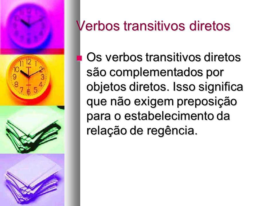 Verbos transitivos diretos Os verbos transitivos diretos são complementados por objetos diretos.