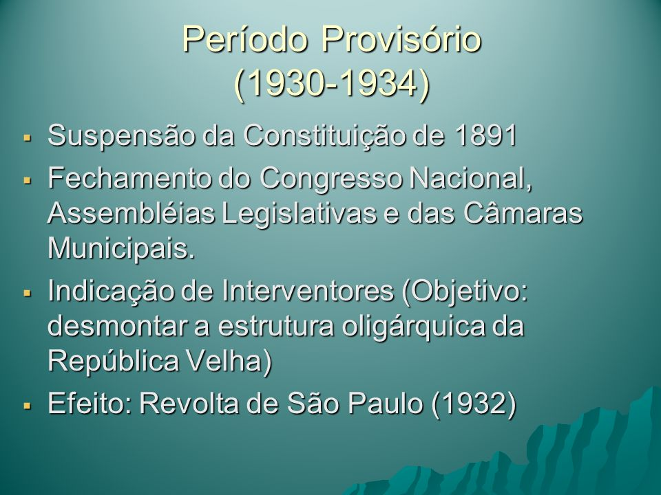 Período Provisório (1930-1934) Suspensão da Constituição de 1891 Suspensão da Constituição de 1891 Fechamento do Congresso Nacional, Assembléias Legis