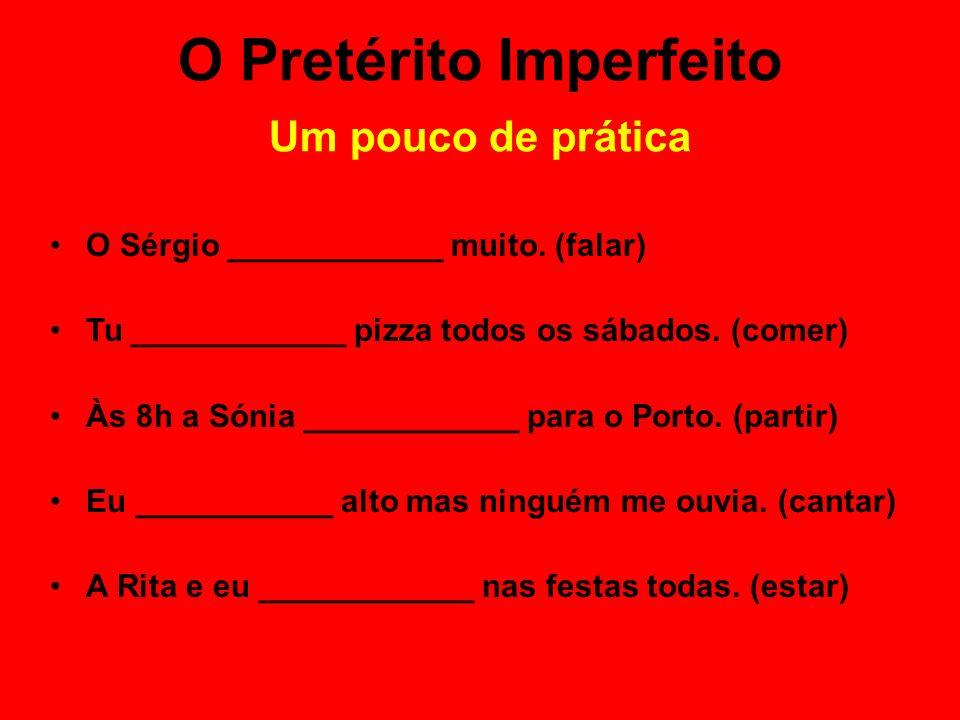 O Sérgio ____________ muito. (falar) Tu ____________ pizza todos os sábados. (comer) Às 8h a Sónia ____________ para o Porto. (partir) Eu ___________