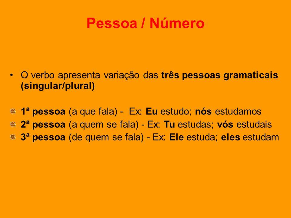 Pessoa / Número O verbo apresenta variação das três pessoas gramaticais (singular/plural) 1ª pessoa (a que fala) - Ex: Eu estudo; nós estudamos 2ª pes