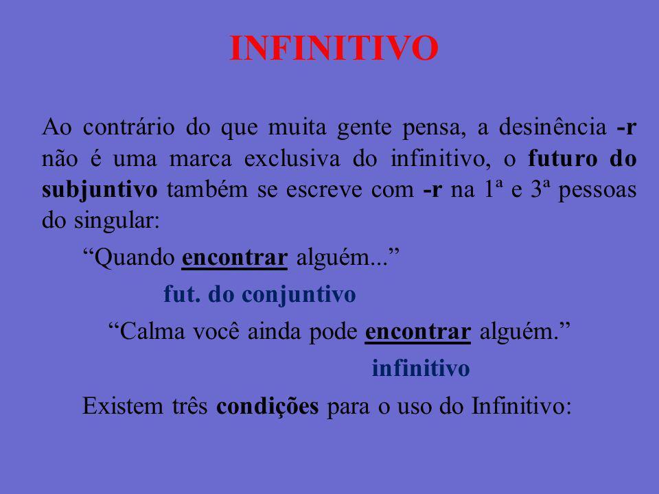 INFINITIVO Ao contrário do que muita gente pensa, a desinência -r não é uma marca exclusiva do infinitivo, o futuro do subjuntivo também se escreve co