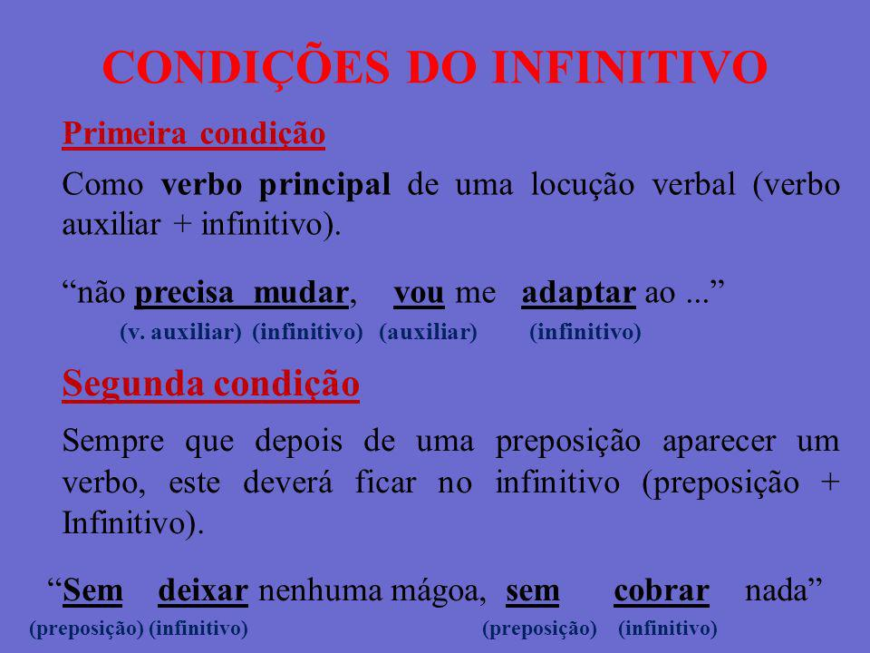 CONDIÇÕES DO INFINITIVO Primeira condição Como verbo principal de uma locução verbal (verbo auxiliar + infinitivo). não precisa mudar, vou me adaptar
