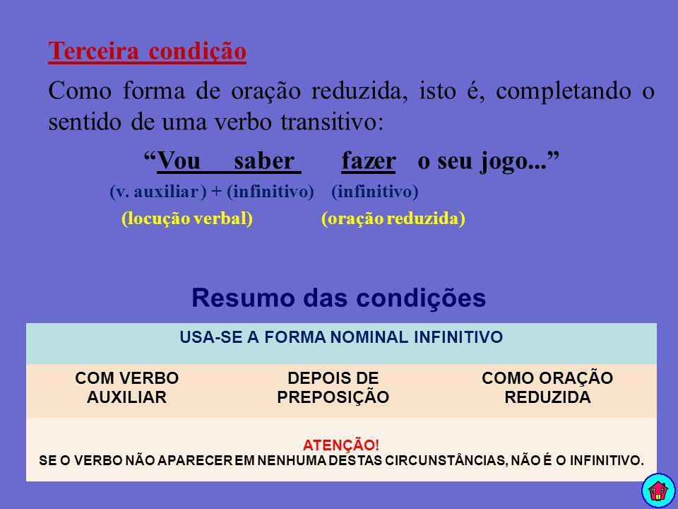 Terceira condição Como forma de oração reduzida, isto é, completando o sentido de uma verbo transitivo: Vou saber fazer o seu jogo... (v. auxiliar ) +