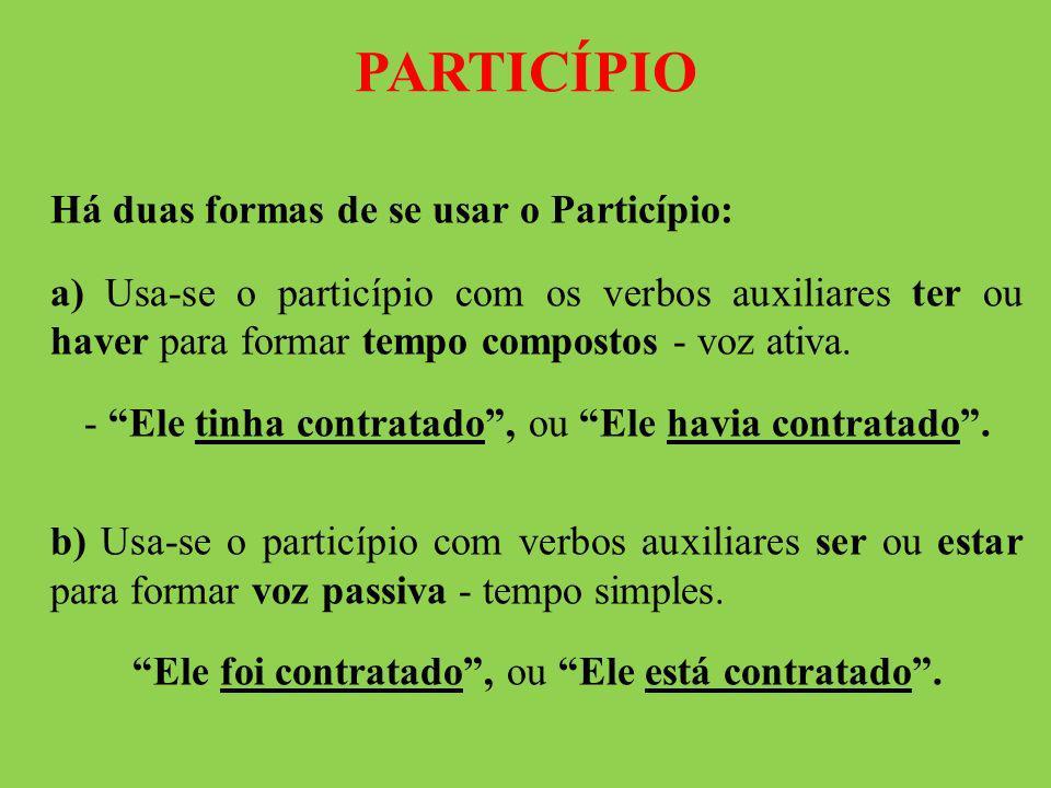 PARTICÍPIO Há duas formas de se usar o Particípio: a) Usa-se o particípio com os verbos auxiliares ter ou haver para formar tempo compostos - voz ativ