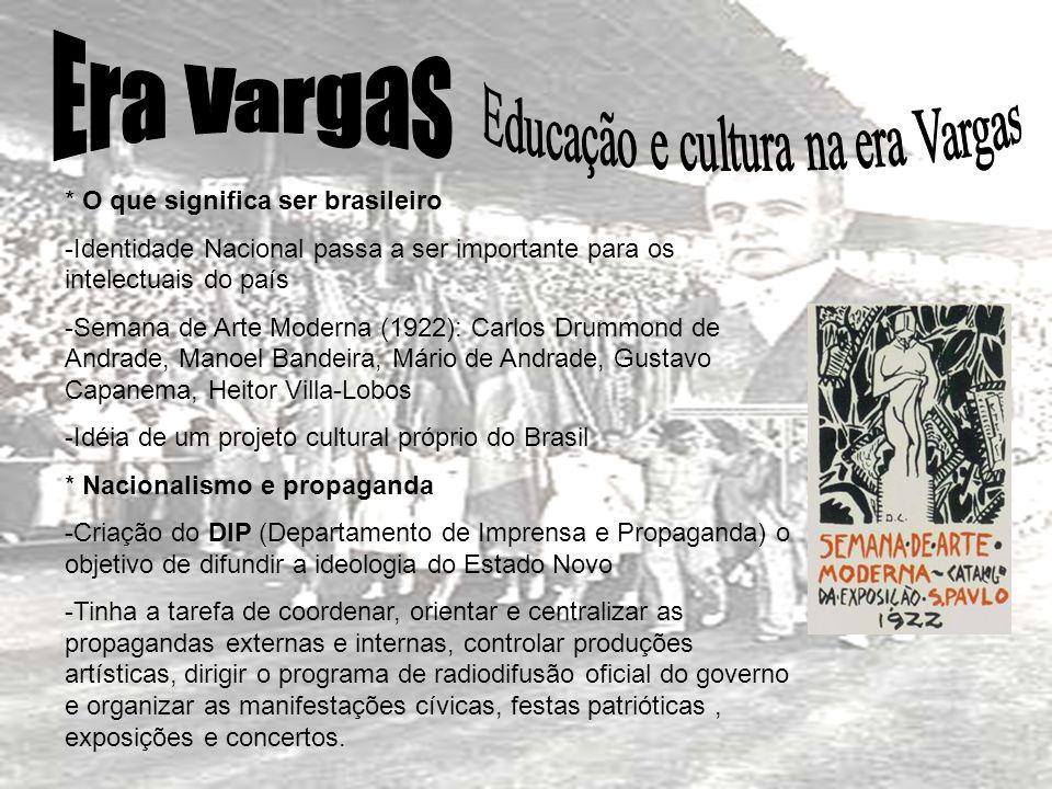 * O que significa ser brasileiro -Identidade Nacional passa a ser importante para os intelectuais do país -Semana de Arte Moderna (1922): Carlos Drumm