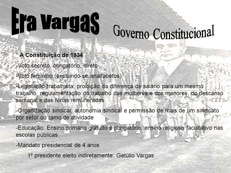 * A Constituição de 1934 -Voto secreto, obrigatório, direto -Voto feminino (excluindo-se analfabetos) -Legislação trabalhista: proibição da diferença