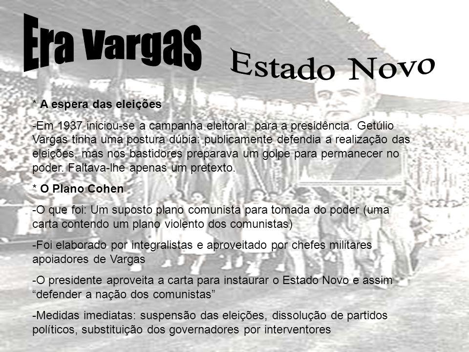 * A espera das eleições -Em 1937 iniciou-se a campanha eleitoral para a presidência. Getúlio Vargas tinha uma postura dúbia: publicamente defendia a r
