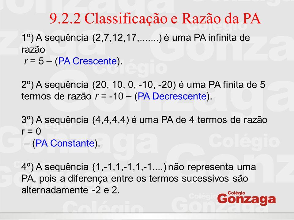 9.2.2 Classificação e Razão da PA 1º) A sequência (2,7,12,17,.......) é uma PA infinita de razão r = 5 – (PA Crescente). 2º) A sequência (20, 10, 0, -