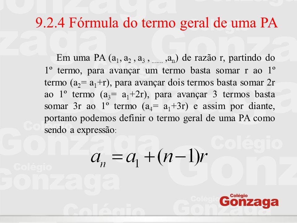 9.2.4 Fórmula do termo geral de uma PA Em uma PA (a 1, a 2, a 3,.......,a n ) de razão r, partindo do 1º termo, para avançar um termo basta somar r ao