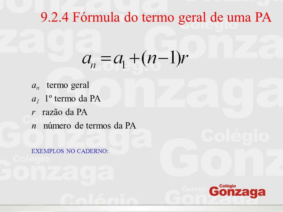 9.2.4 Fórmula do termo geral de uma PA a n termo geral a 1 1º termo da PA r razão da PA n número de termos da PA EXEMPLOS NO CADERNO: