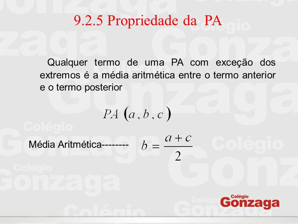 9.2.5 Propriedade da PA Qualquer termo de uma PA com exceção dos extremos é a média aritmética entre o termo anterior e o termo posterior Média Aritmé