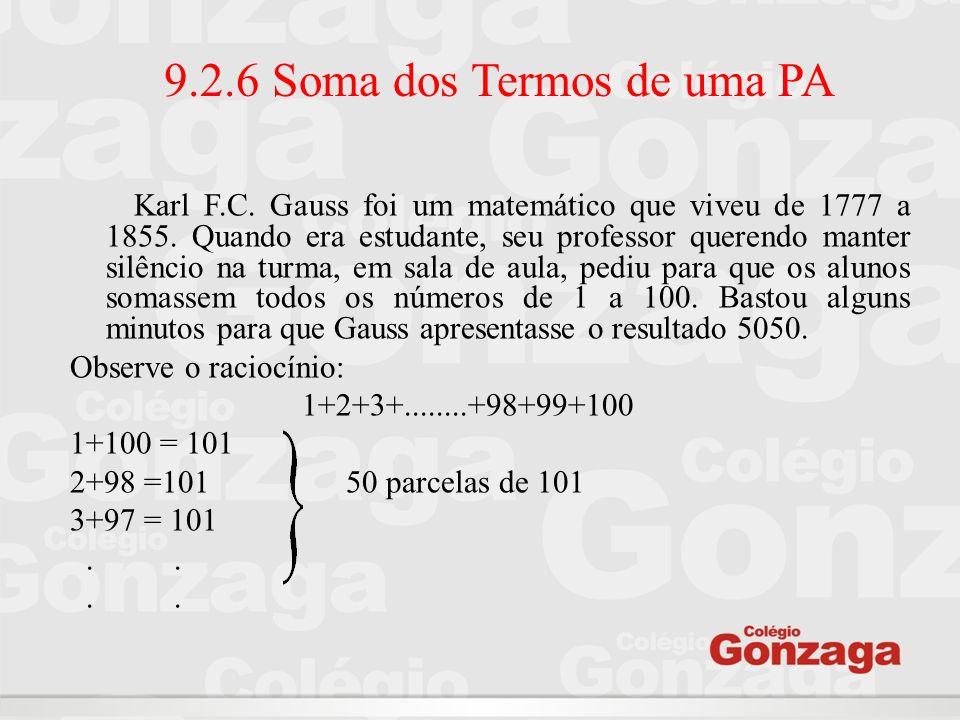 9.2.6 Soma dos Termos de uma PA Karl F.C. Gauss foi um matemático que viveu de 1777 a 1855. Quando era estudante, seu professor querendo manter silênc