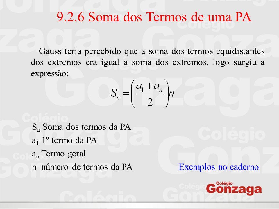 9.2.6 Soma dos Termos de uma PA Gauss teria percebido que a soma dos termos equidistantes dos extremos era igual a soma dos extremos, logo surgiu a ex