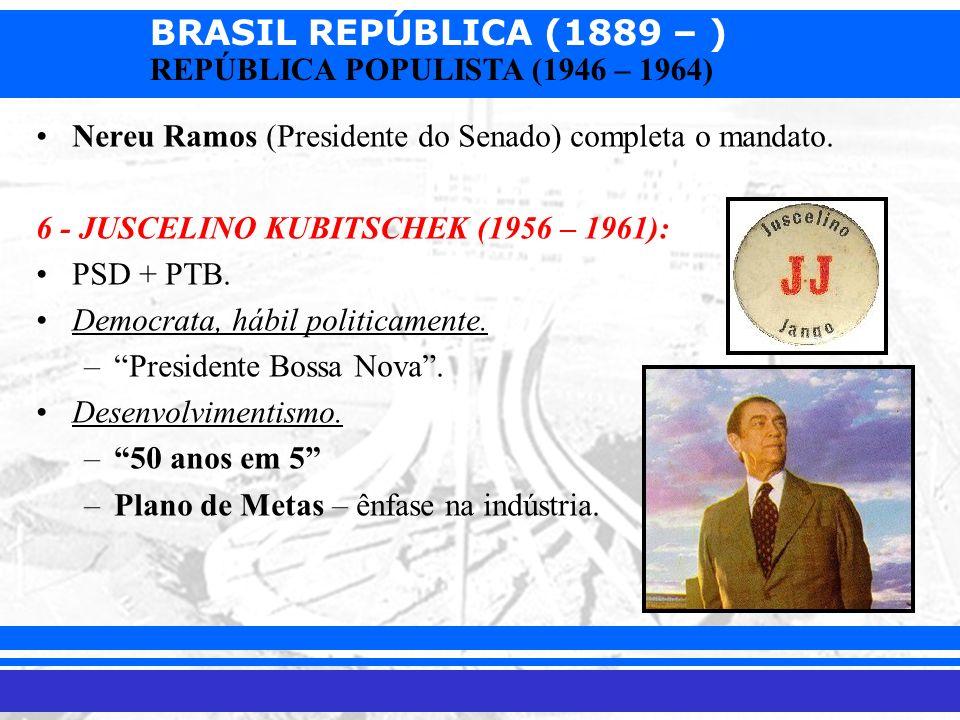 BRASIL REPÚBLICA (1889 – ) Prof. Iair iair@pop.com.br REPÚBLICA POPULISTA (1946 – 1964) Nereu Ramos (Presidente do Senado) completa o mandato. 6 - JUS