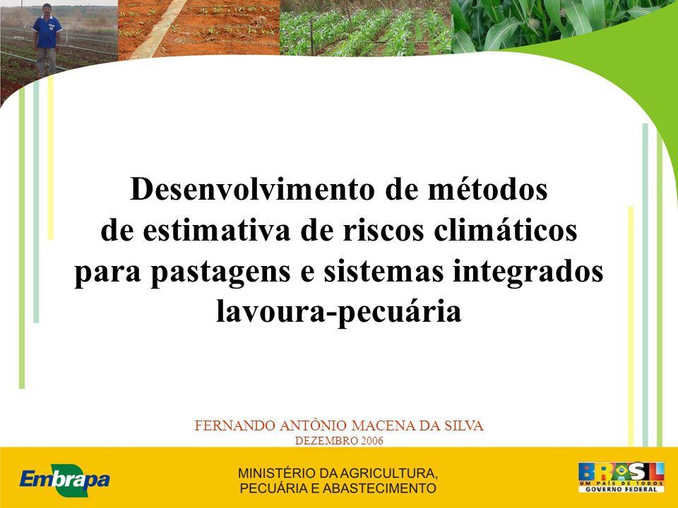 Desenvolvimento de métodos de estimativa de riscos climáticos para pastagens e sistemas integrados lavoura-pecuária FERNANDO ANTÔNIO MACENA DA SILVA D