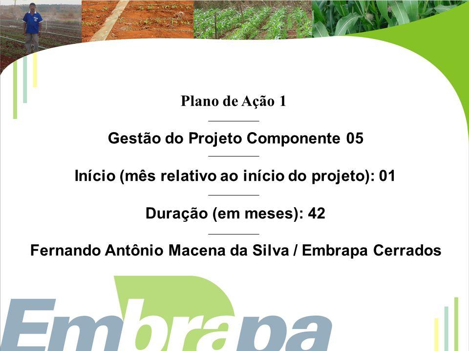 Plano de Ação 2 Desenvolvimento de métodos de estimativa de riscos climáticos para pastagens e sistemas integrados lavoura-pecuária em condições de Cerrado do Distrito Federal Início(mês relativo ao início do projeto): 1 Duração (em meses): 42 meses Fernando Antônio Macena da Silva / Embrapa Cerrados