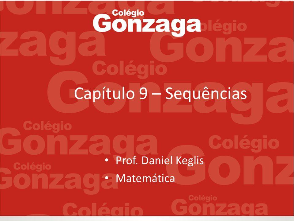 Capítulo 9 – Sequências Prof. Daniel Keglis Matemática