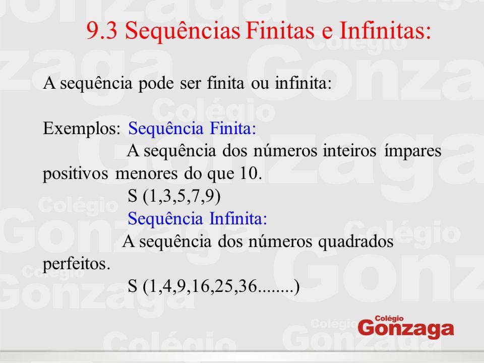 9.4 Determinação de uma Sequência As sequências são regras ou leis matemáticas que possibilitam explicar todos os seus termos: Exemplos: 1º Exemplo: A sequência a n = 2n – 1, n N * é dada por: n = 1 a 1 = 2(1) – 1 = 1 n = 2 a 2 = 2(2) – 1 = 3 n = 3 a 3 = 2(3) – 1 = 5 n = 4 a 4 = 2(4) – 1 = 7