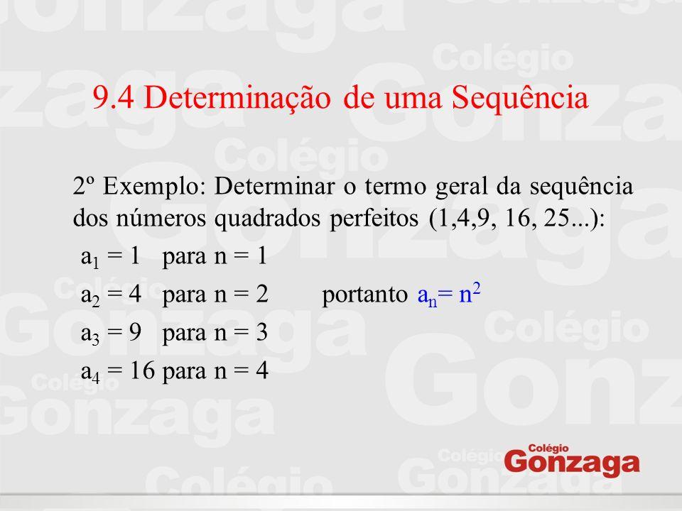 9.4 Determinação de uma Sequência 2º Exemplo: Determinar o termo geral da sequência dos números quadrados perfeitos (1,4,9, 16, 25...): a 1 = 1 para n