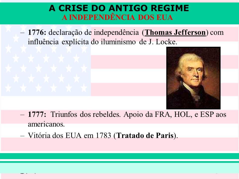 A CRISE DO ANTIGO REGIME Prof. Iair iair@pop.com.br A INDEPENDÊNCIA DOS EUA –1776: declaração de independência (Thomas Jefferson) com influência explí