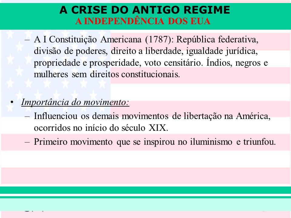 A CRISE DO ANTIGO REGIME Prof. Iair iair@pop.com.br A INDEPENDÊNCIA DOS EUA –A I Constituição Americana (1787): República federativa, divisão de poder
