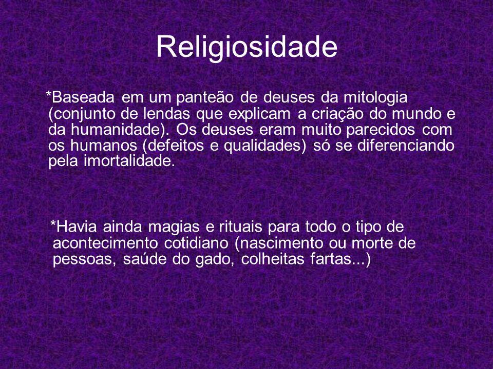 Religiosidade *Baseada em um panteão de deuses da mitologia (conjunto de lendas que explicam a criação do mundo e da humanidade). Os deuses eram muito