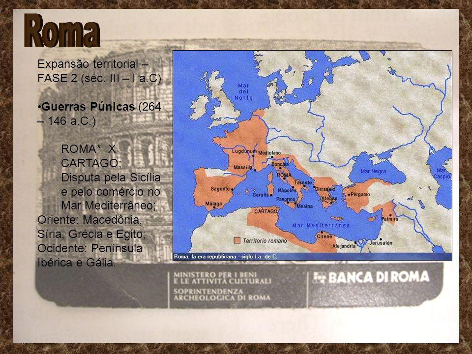 Expansão territorial – FASE 2 (séc. III – I a.C) Guerras Púnicas (264 – 146 a.C.) ROMA*X CARTAGO; Disputa pela Sicília e pelo comércio no Mar Mediterr