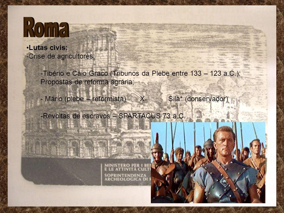 Lutas civis: -Crise de agricultores; -Tibério e Caio Graco (Tribunos da Plebe entre 133 – 123 a.C.): Propostas de reforma agrária; - Mário (plebe – re