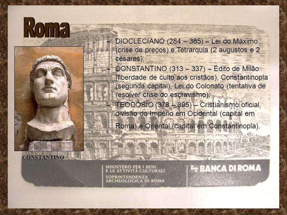 –DIOCLECIANO (284 – 385) – Lei do Máximo (crise de preços) e Tetrarquia (2 augustos e 2 césares); –CONSTANTINO (313 – 337) – Édito de Milão (liberdade