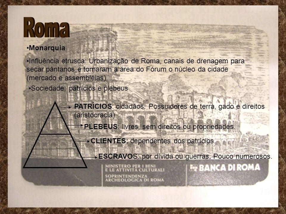 Monarquia Influência etrusca: Urbanização de Roma, canais de drenagem para secar pântanos e tornaram a área do Fórum o núcleo da cidade (mercado e ass