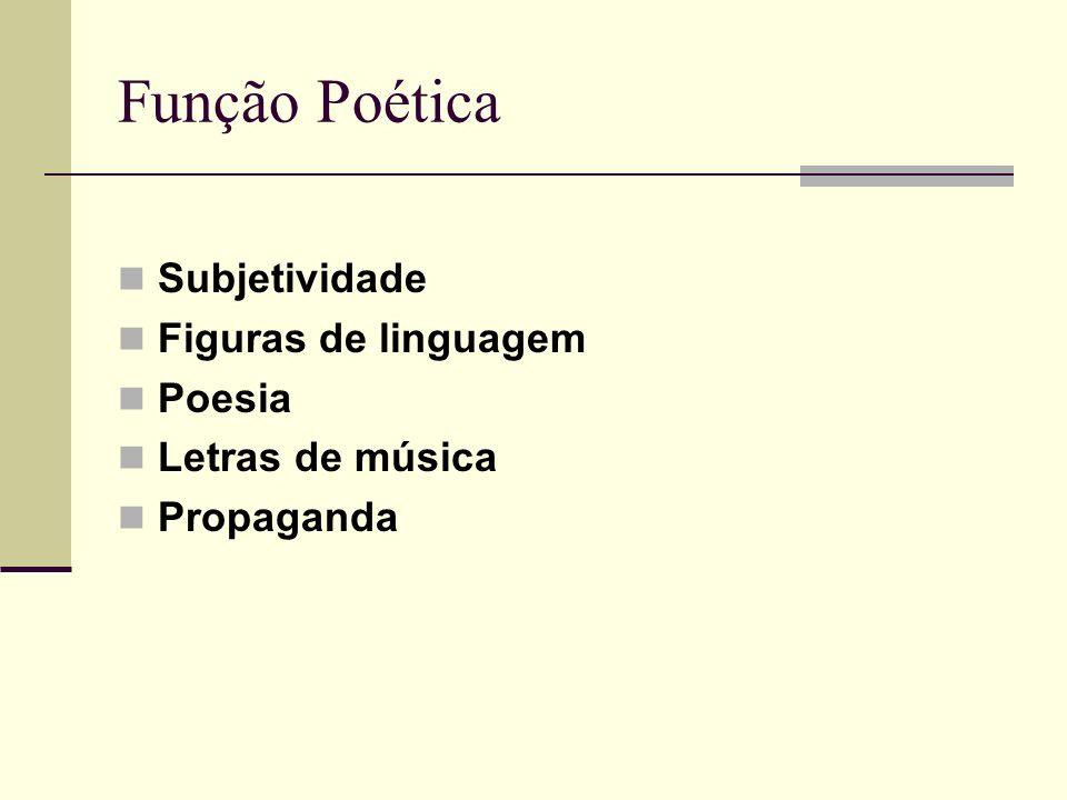 Função Poética Subjetividade Figuras de linguagem Poesia Letras de música Propaganda
