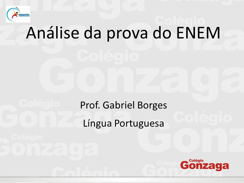 Análise da prova do ENEM Prof. Gabriel Borges Língua Portuguesa