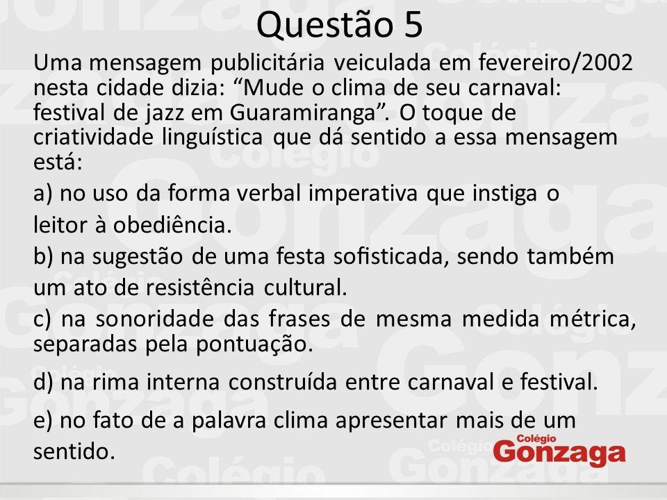 Uma mensagem publicitária veiculada em fevereiro/2002 nesta cidade dizia: Mude o clima de seu carnaval: festival de jazz em Guaramiranga. O toque de c