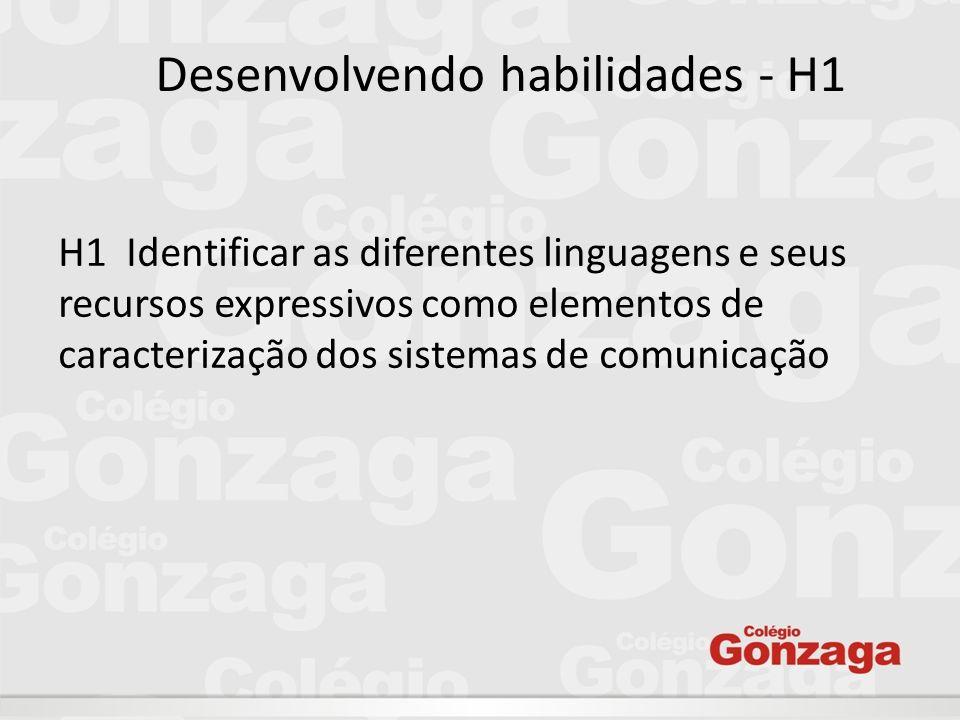 Desenvolvendo habilidades - H1 H1  Identificar as diferentes linguagens e seus recursos expressivos como elementos de caracterização dos sistemas de