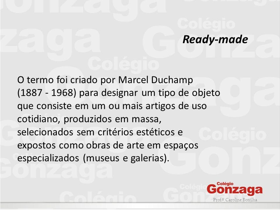 O termo foi criado por Marcel Duchamp (1887 - 1968) para designar um tipo de objeto que consiste em um ou mais artigos de uso cotidiano, produzidos em