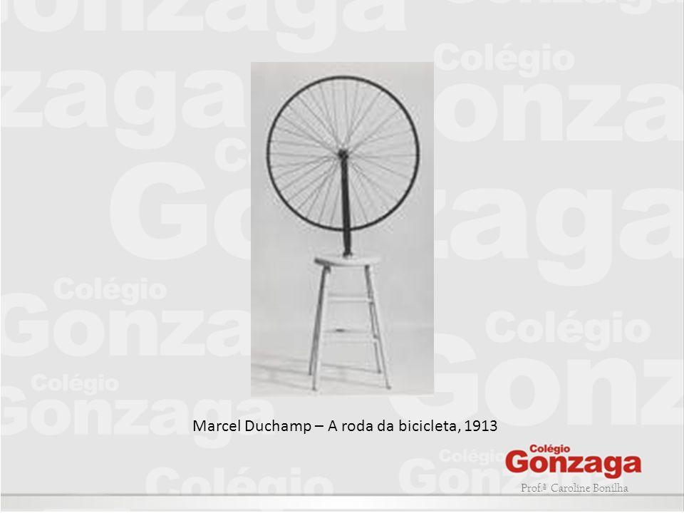 Prof.ª Caroline Bonilha Marcel Duchamp – A roda da bicicleta, 1913