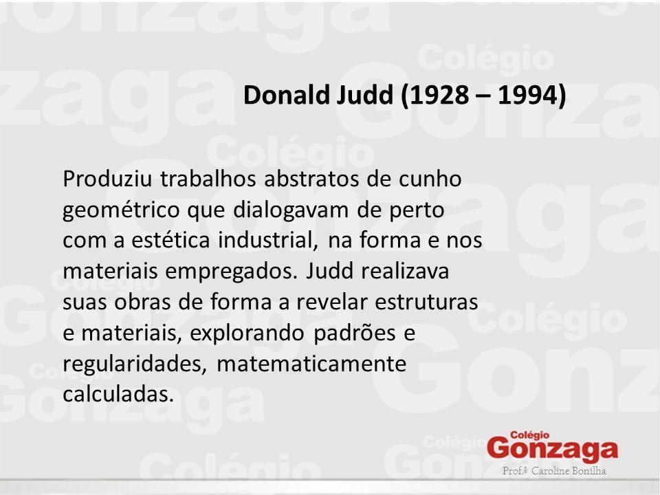 Prof.ª Caroline Bonilha Produziu trabalhos abstratos de cunho geométrico que dialogavam de perto com a estética industrial, na forma e nos materiais e