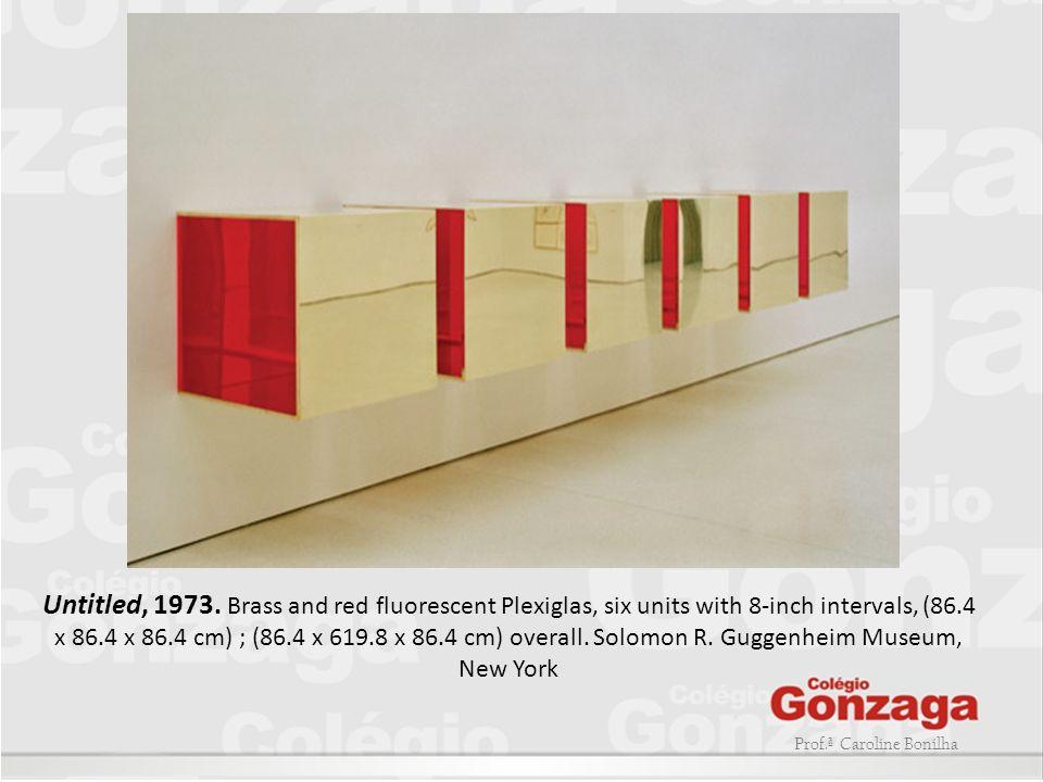 Prof.ª Caroline Bonilha Untitled, 1973. Brass and red fluorescent Plexiglas, six units with 8-inch intervals, (86.4 x 86.4 x 86.4 cm) ; (86.4 x 619.8