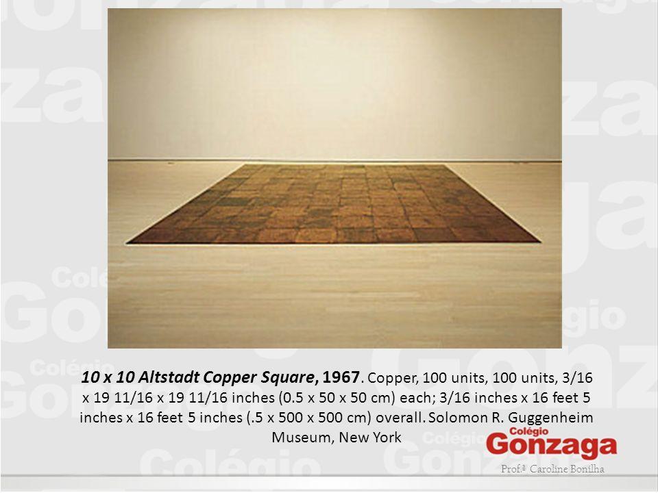 Prof.ª Caroline Bonilha 10 x 10 Altstadt Copper Square, 1967. Copper, 100 units, 100 units, 3/16 x 19 11/16 x 19 11/16 inches (0.5 x 50 x 50 cm) each;