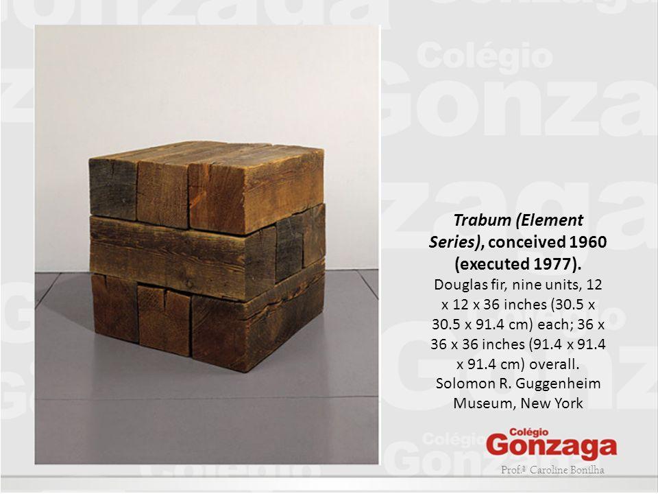 Prof.ª Caroline Bonilha Trabum (Element Series), conceived 1960 (executed 1977). Douglas fir, nine units, 12 x 12 x 36 inches (30.5 x 30.5 x 91.4 cm)