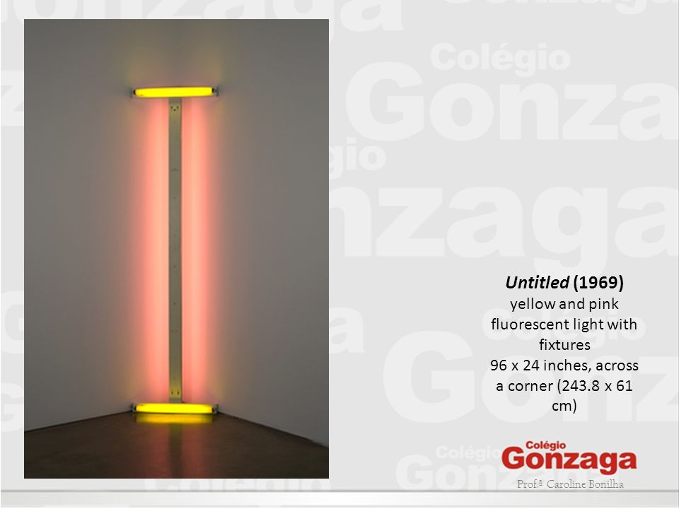 Prof.ª Caroline Bonilha Untitled (1969) yellow and pink fluorescent light with fixtures 96 x 24 inches, across a corner (243.8 x 61 cm)