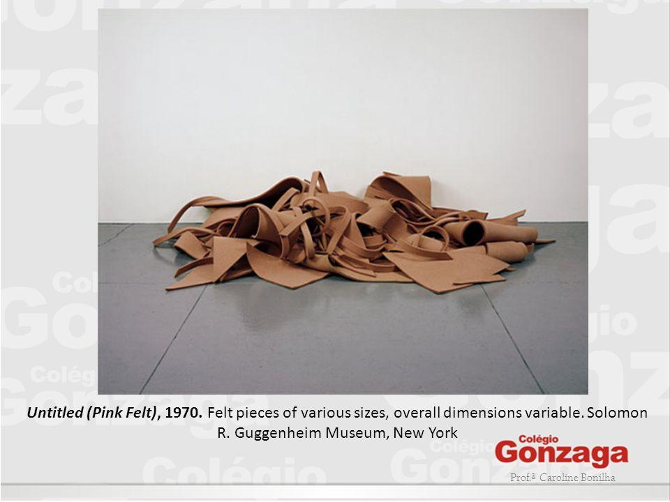 Prof.ª Caroline Bonilha Untitled (Pink Felt), 1970. Felt pieces of various sizes, overall dimensions variable. Solomon R. Guggenheim Museum, New York