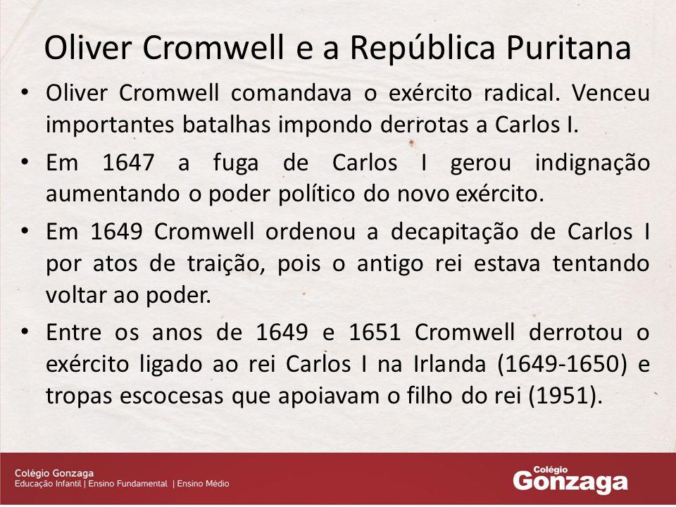 Oliver Cromwell e a República Puritana Oliver Cromwell comandava o exército radical.